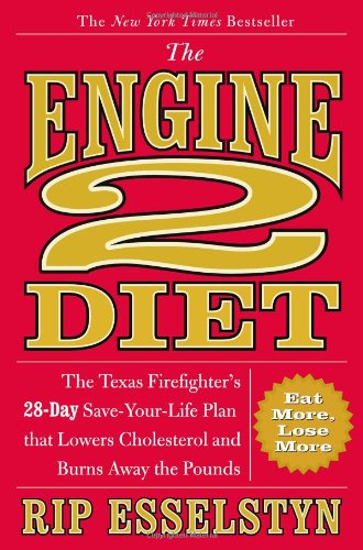 9780446506694: The Engine 2 Diet: The Texas Firefighter's 28-Day Save-Your-Life Plan that Lowers Cholesterol and Burns Away the Pounds