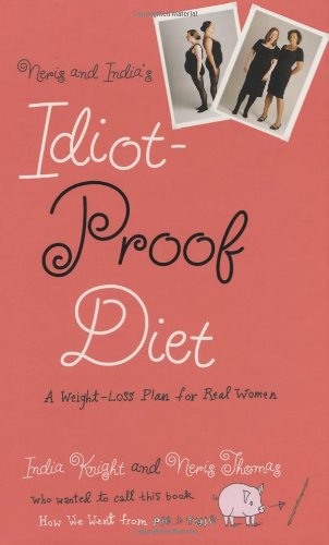 9780446508766: Neris and India's Idiot-Proof Diet: A Weight-Loss Plan for Real Women