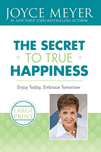 9780446509381: The Secret to True Happiness: Enjoy Today, Embrace Tomorrow