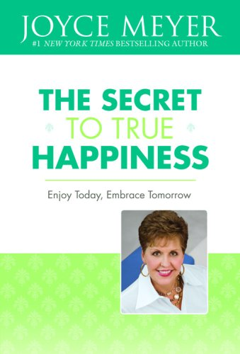 9780446510974: The Secret to True Happiness: Enjoy Today, Embrace Tomorrow