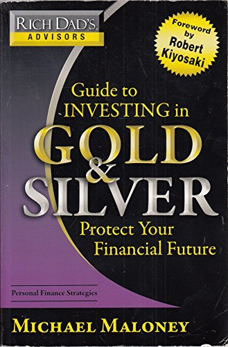 9780446510998: Rich Dad's Advisors Guide to Investing in Gold and Silver: Everything You Need to Know to Profit from Precious Metals Now