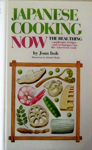 Japanese Cooking Now: The Real Thing: Itoh, Joan