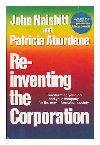 9780446512848: Re-Inventing the Corporation: Transforming Your Job and Your Company for the New Information Society