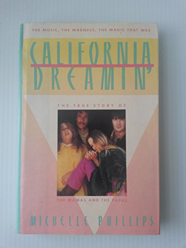 CALIFORNIA DREAMIN' The True Story of the Mamas and the Papas: Phillips, Michelle