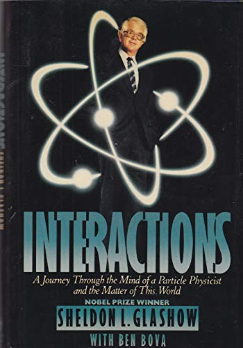9780446513159: Interactions: A Journey Through the Mind of a Particle Physicist and the Matter of This World