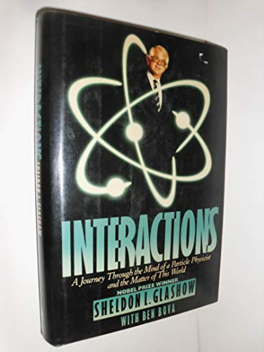 Interactions: A Journey Through the Mind of a Particle Physicist and the Matter of This World (0446513156) by Glashow, Sheldon L.; Bova, Ben