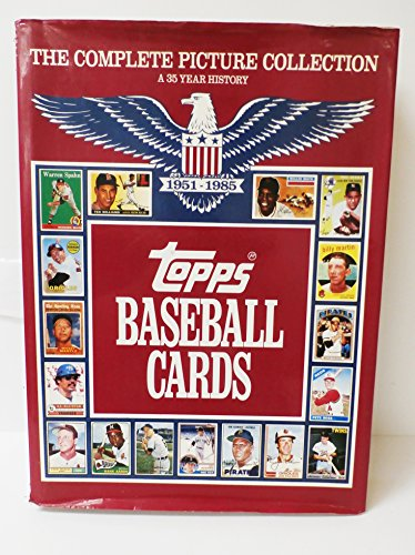 9780446513470: Topps baseball cards: The complete picture collection : a 35 year history, 1951-1985