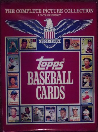 9780446513470: Topps Baseball Cards: The Complete Picture Collection (A 35-Year History, 1951-1985)