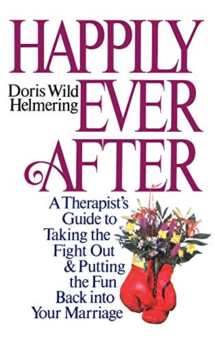 Happily Ever After: A Therapist's Guide to Taking the Fight Out and Putting the Fun Back into You...