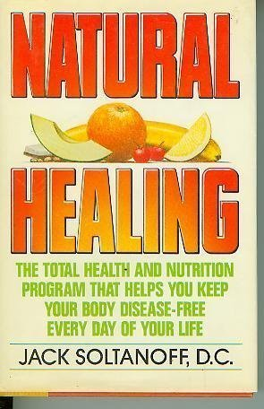 9780446513883: Natural Healing: The Total Health and Nutrition Program That Shows You How to Keep Your Body Disease-Free Every Day of Your Life