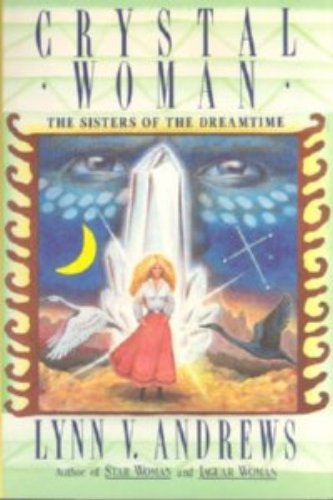 Crystal Woman: the Sisters of the Dreamtime: Andrews, Lynn V.