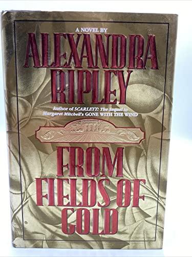 From Fields of Gold by Alexandra Ripley;: Alexandra Ripley; L.