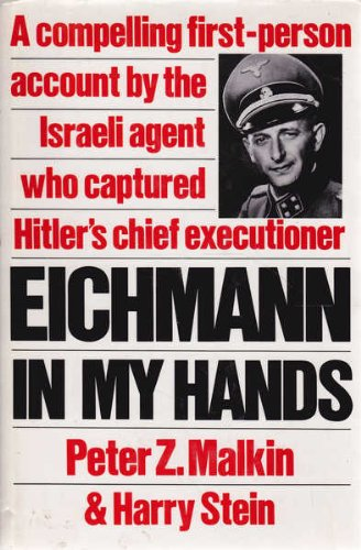 9780446514187: Eichmann in My Hands: A Compelling First-Person Account by the Israela Agent Who Captured Hitler's Chief Executioner
