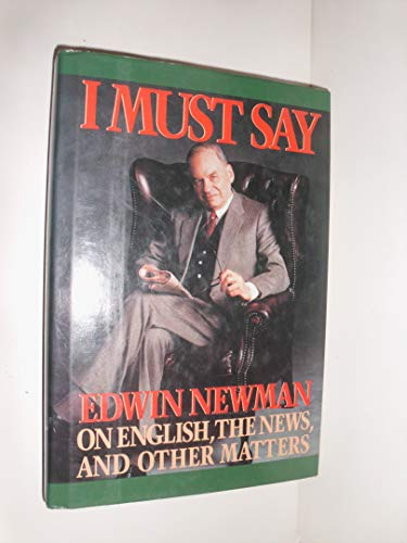 9780446514231: I Must Say: Edwin Newman on English, the News, and Other Matters