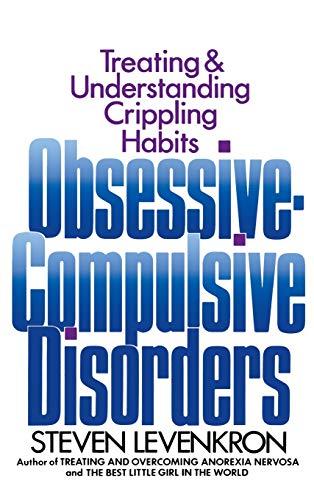 Obsessive Compulsive Disorders: Treating and Understanding Crippling Habits: Steven Levenkron