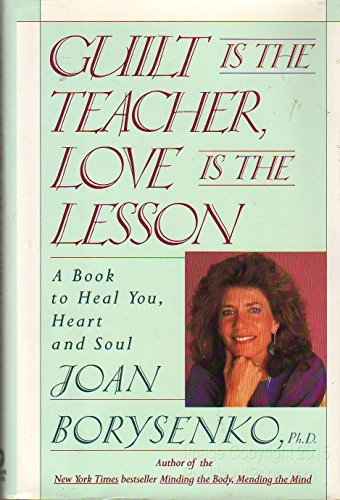 9780446514651: Guilt Is the Teacher, Love Is the Lesson: A Book to Heal You, Heart and Soul