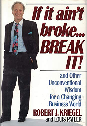 9780446515399: If it Ain't Broke-- Break it!: And Other Unconventional Wisdom for a Changing Business World