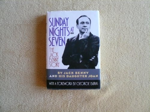 Sunday Nights at Seven: The Jack Benny Story: Benny, Jack / Benny, Joan