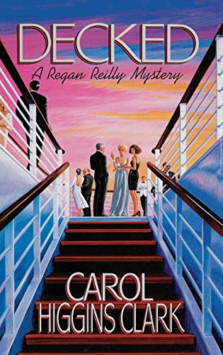Decked (Regan Reilly Mysteries, No. 1): Higgins Clark, Carol
