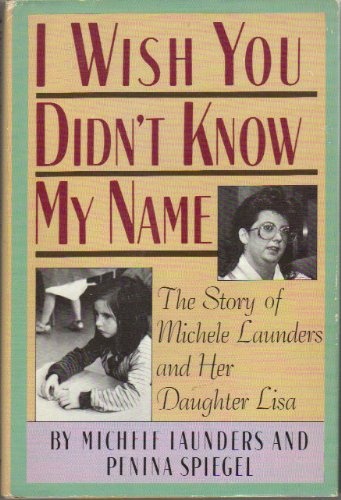 9780446515870: I Wish You Didn't Know My Name: The Story of Michele Launders and Her Daughter Lisa