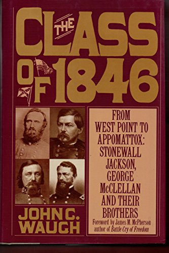 9780446515948: The Class of 1846: From West Point to Appomattox : Stonewall Jackson, George McClellan and Their Brothers