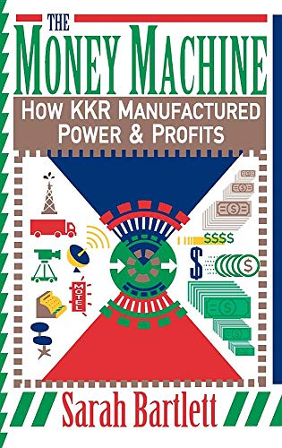 The Money Machine: How KKR Manufactured Power & Profits