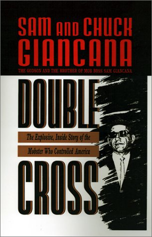 Double Cross: The Explosive, Inside Story of the Mobster Who Controlled America: CHUCK GIANCANA, ...