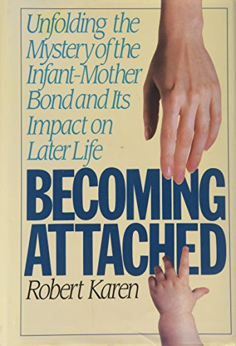 9780446516341: Becoming Attached: Unfolding the Mystery of the Infant-Mother Bond and Its Impact on Later Life