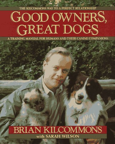Good Owners, Great Dogs: Kilcommons, Brian; Kunkel, Paul