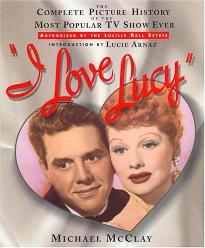 9780446517508: I Love Lucy: The Complete Picture History of the Most Popular TV Show Ever