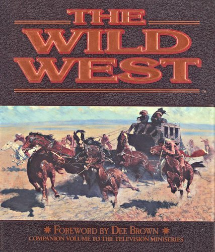 The Wild West : Companion Book to the Acclaimed Television Mini-Series: Time-Life Books Editors ...