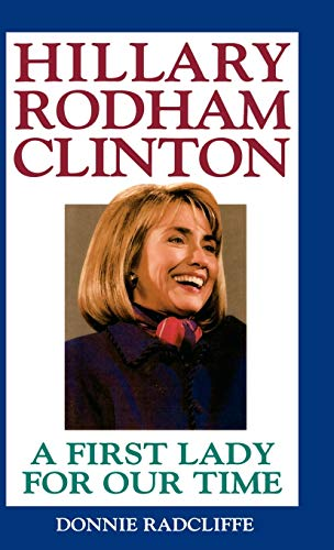 Hillary Rodham Clinton: A First Lady for: Donnie Radcliffe