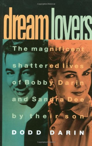 9780446517683: Dream Lovers: The Magnificent Shattered Lives of Bobby Darin and Sandra Dee - by Their Son Dodd Darin