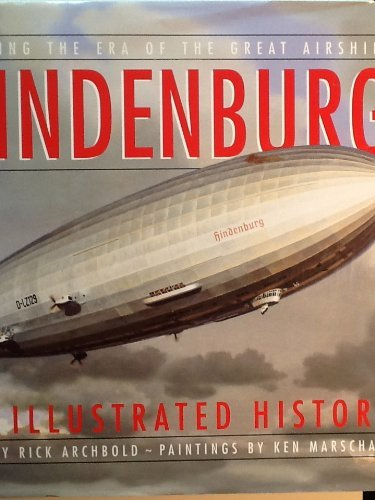 HINDENBURG: An Illustrated History/Reliving the Era of the Great Airships