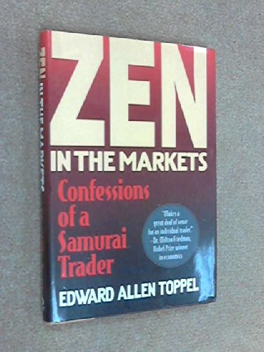 Zen in the Markets: Confessions of a Samurai Trader: Toppel, Edwards Allen