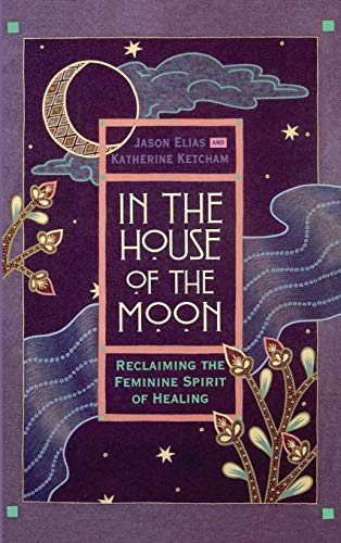 9780446518161: In the House of the Moon: Reclaiming the Feminine Spirit of Healing