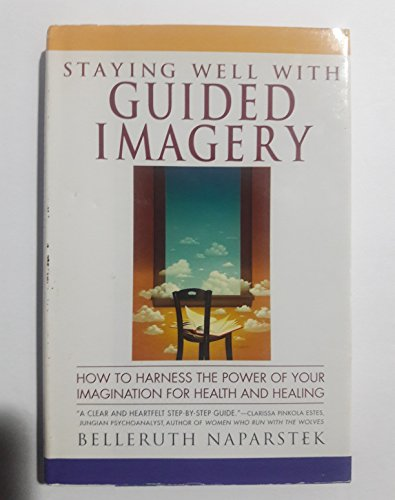 9780446518215: Staying Well With Guided Imagery/How to Harness the Power of Your Imagination for Health and Healing