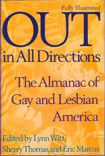 Out in All Directions: Almanac of Gay and Lesbian America (0446518220) by Lynn Witt; Sherry Thomas