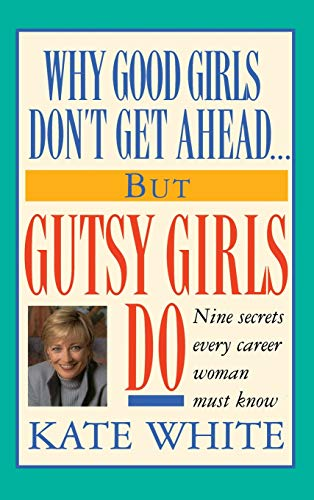 9780446518277: Why Good Girls Don't Get Ahead... But Gutsy Girls Do: Nine Secrets Every Career Woman Must Know