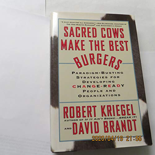 9780446518406: Sacred Cows Make the Best Burgers: Paradigm-Busting Strategies for Developing Change-Ready People and Organizations