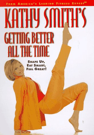 9780446518482: Kathy Smith's Getting Better All the Time: Shape Up, Eat Smart, Feel Great!