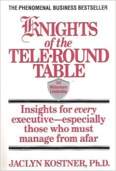 9780446518796: Knights of the Tele-Round Table: 3rd Millennium Leadership Insights for Every Executive-Especially Those Who Must Manage from Afar