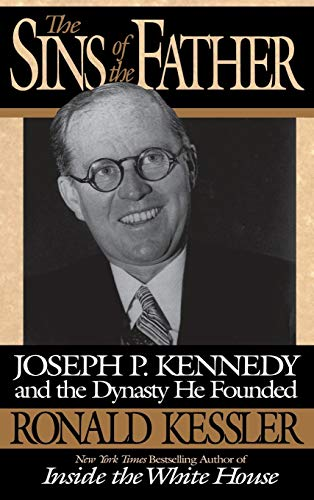 Sins of the Father, The: Joseph P. Kennedy and the Dynasty He Founded