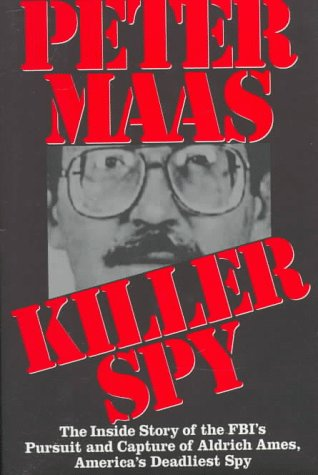 Killer Spy: The Inside Story of the FBI's Pursuit and Capture of Aldrich Ames, America's Deadliest Spy (0446519731) by Peter Maas