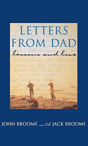 Letters from Dad: Lessons and Love: Broome, John; Broome, Jack