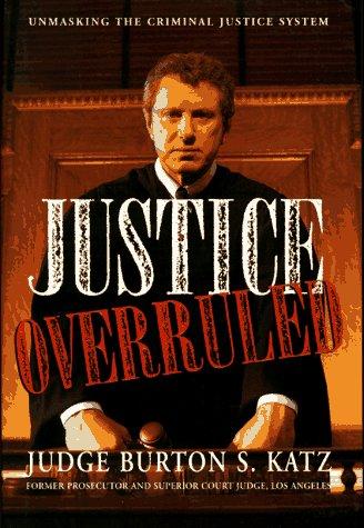 9780446520423: Justice Overruled: Unmasking the Criminal Justice System