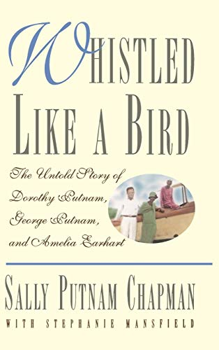 9780446520553: Whistled Like a Bird: The Untold Story of Dorothy Putnam, George Putnam, and Amelia Earhart