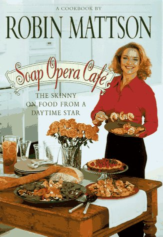 9780446520560: Soap Opera Cafe: The Skinny on Food from a Daytime Star