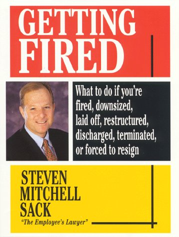 Getting Fired: What to Do If You're Fired, Downsized, Laid Off, Restructured, Discharged, Termina...