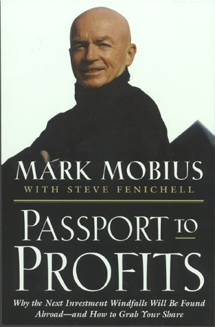 Passport to Profits: Why the Next Investment Windfalls Will Be Found Abroad and How to Grab Your Share (0446522511) by Mobius, Mark; Fenichell, Stephen